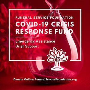 Funeral Service Foundation COVID-19 Crisis Response Fund, Emergency Assistance Grief Support, Donate Online: FuneralServiceFoundation.org