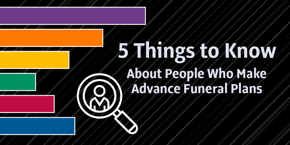 [New Research] 5 Things to Know About People who Make Advance Funeral Plans
